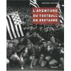 L'Aventure du football en Bretagne.. OLLIVIER (Jean-Paul).