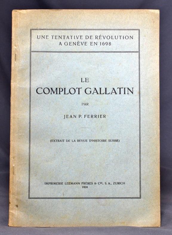 Une tentative de révolution à Genève en 1698. Le complot gallatin (extrait de la revue d'Histoire suisse).