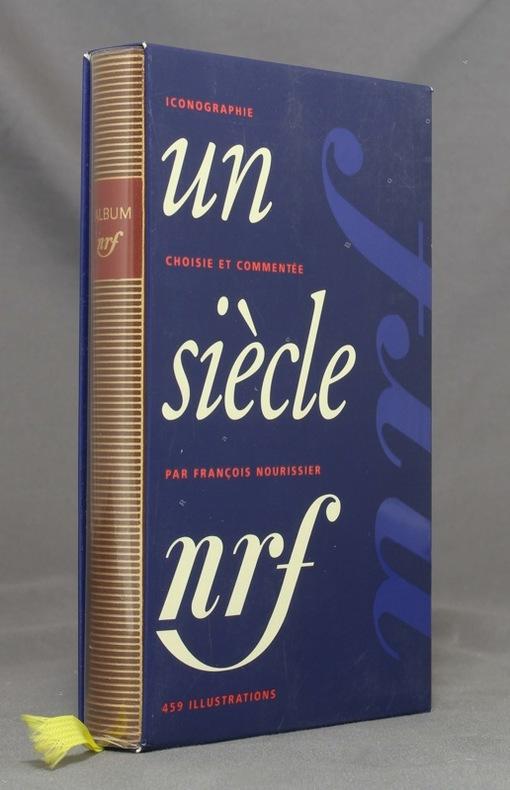 Un siècle NRF. Iconographie choisie et commentée par François Nourissier.