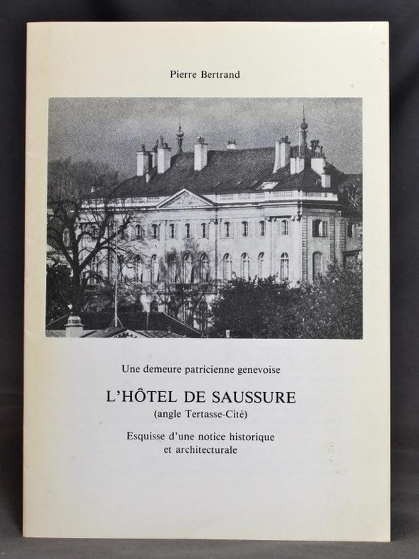 Une demeure patricienne genevoise: L'Hôtel de Saussure (angle Tertasse-Cité). Esquisse d'une notice historique et architecturale.