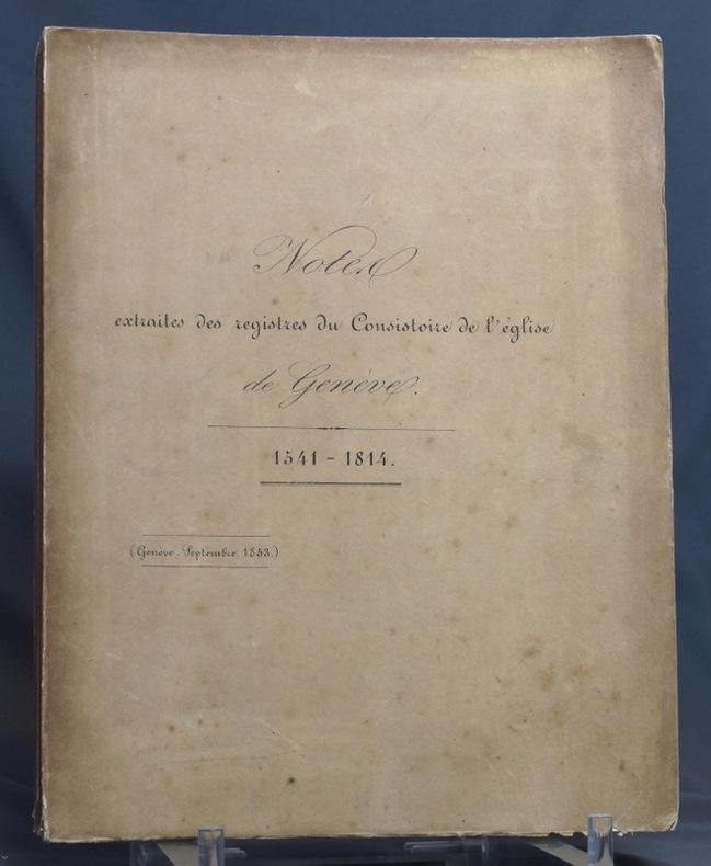 Notes extraites des registres du Consistoire de l'Eglise de Genève 1541-1814.