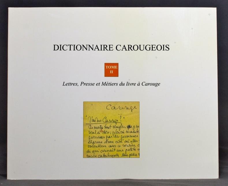 Lettres, presse et métiers du livre à Carouge. Dictionnaire carougeois tome II.
