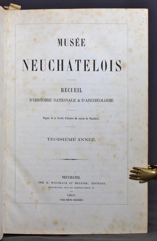 Musée neuchâtelois. Recueil d'histoire nationale et d'archéologie. Organe de la Société d'histoire du canton de Neuchâtel. Troisième année - Quatrième année.