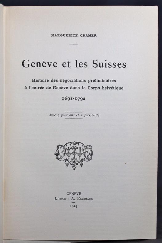 Genève et les Suisses. Histoire des négociations préliminaires à l'entrée de Genève dans le Corps helvétique 1691-1792.