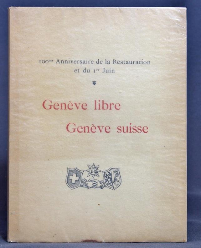 Genève libre - Genève suisse. 100me anniversaire de la Restauration et du 1er juin.
