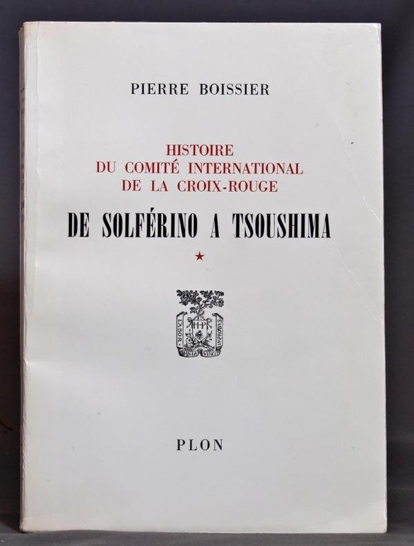 Histoire du Comité International de la Croix-Rouge. Tome 1: De Solférino à Tsoushima.