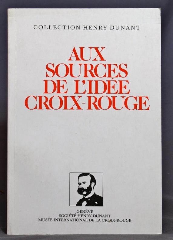 Aux sources de l'idée Croix-Rouge. Actes du voyage d'étude à Solférino, à San Martino, à Castiglione et à Cavriana les 6-8 mai 1983.