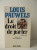 LE DROIT DE PARLER. Préface de Jean-Edern Hallier.. PAUWELS (Louis)
