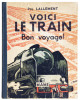 Voici le train, bon voyage! Illustrations de René-Gaston Biais, hors-texte de Roger Broders.. LALLEMENT, Pol BRODERS, Roger: