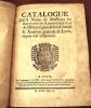 CATALOGUE DES NOMS DE MESSIEURS LES RECTEURS ET ADMINISTRATEURS DE L'HÔPITAL GENERAL DE LA CHARITE & AUMÔNE GENERALE DE LYON DEPUIS LEUR INSTITUTION.. ...