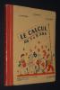 Le Calcul de 7 à 9 ans. Cours élémentaire (1re et 2e années). Classes de 9e et 10e   . Marijon A., Masseron R., Delaunay E.