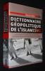 Dictionnaire géopolitique de l'islamisme : les différents courants, les personnalités, les racines culturelles, religieuses et politiques. Sfeir ...