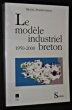 le modèle industriel breton 1950-2000. Philipponeau Michel