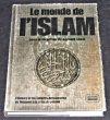 Le monde de l'Islam, l'histoire et les cultures musulmanes de Mahomet à la crise du pétrole. Collectif