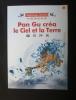 Pan Gu créa le Ciel et la Terre. Wei Wu Wei