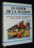 Le Guide de la maison : décoration, bricolage, électroménager, cuisine, entretien, urgences. Collectif