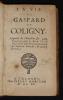 La Vie de Gaspard de Coligny, seigneur de Chatillon sur Loin, Gouverneur pour le Roi de l'Ile de France & de Picardie, Colonel General de l'Infanterie ...
