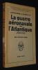 La Guerre aéronavale dans l'Atlantique (1939-1945). Belot R. de