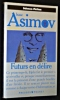 Isaac Asimov présente : Futurs en délire. Pohl Frederick, Card Orson Scott, Sheffield Charles, Morrow James, Goimard Jacques, Barrett Neal Jr, Moffett ...