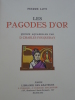 Les Pagodes d'Or. LOTI (Pierre) FOUQUERAY (D. Charles)
