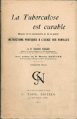 La Tuberculose est curable : Moyens de la reconnaître et de la guérir, Instructions pratiques à l'usage des familles. Préface du Dr Maurice Letulle.. ...