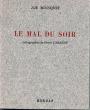 Le Mal du soir. Lithographies de Pierre Cabanne.. Bousquet, Joë ; Cabanne, Pierre (ill.)
