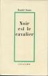 NOIR EST LE CAVALIER ..  SARNE Daniel .