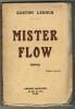 MISTER FLOW. ROMAN.. LEROUX Gaston