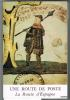 UNE ROUTE DE POSTE. LA ROUTE D'ESPAGNE. Exposition 28 mai au 26 juin 1977, Musée Postal, Paris.. COLLECTIF