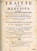 TRAITTE DES HERESIES, contenant les causes des heresies, les moeurs et artifices des anciens heretiques, & les de?guisemens dont ils ont use? pour ...