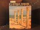 L'Afrique Romaine: Soudan, Egypte, Cyrénaique, Tripolitaine, Tunisie, Algérie, Maroc. Sir WHEELER Mortimer - WOOD Roger (photographies de) - Michel ...