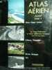 Atlas aérien. France Tome 5. Alsace, Vosges, Lorraine, Ardennes, Champagne, Morvan, Bourgogne, Jura. Pierre Deffontaines et Mariel Jean-Brunhes ...