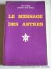 Le message des astres. Exposition ésotérique d'astrologie natale et médicale. Interprétation du thème astrologique et diagnostic des maladies. ...