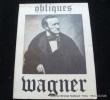 Wagner. Numéro Spécial Obliques. Numéro spécial dirigé par Yvonne Caroutch