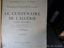 Le Centenaire de l'Algérie, Exposé d'ensemble par Gustave Mercier. Gouvernement Général de l'Algérie, Commissariat Général du Centenaire.. Mercier ...