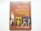 Les Arts Martiaux. Pour mieux les comprendre et les pratiquer. Kung Fu , Karaté, Judo, Aïkido, Kendo, Armes Orientales. Jim Wilson