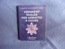 Comment tailler vos arbustes ) fleurs. Valérie Garnaud-D'Ersu