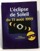 L'eclipse de soleil du 11 aout 1999. LA COTARDIERE PHILIPPE (DE)