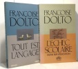 Tout est langage + L'échec scolaire  essais sur l'éducation --- 2 livres. Dolto Françoise