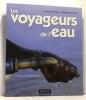 Les voyageurs de l'eau - Préface de Nicolas Hulot.