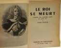 Le roi se meurt - journal des derniers jours de Louis XIV. Saint-simon