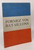 Formez vos bataillons - plaquette de propagande alliés - le réarmement des forces française. Collectif