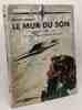 Le mur du son - récit d'après le film de David Lean et Terence Rattigan adapté de l'Anglais par Michel Mohrt --- bibliothèque de l'aviation. Lean ...