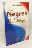 Les Nègres de la République - avec hommage de l'auteur. Claude Ribbe