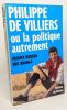 Philippe de Villiers ou la politique autrement --- avec hommage de l'auteur. Branca Mido  Buisson Denise