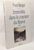 Immobile dans le courant du fleuve - Prix Médicis 1992 --- avec hommage de l'auteur. Berger Yves