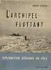 L'archipel flottant. Rodahl Kaare  Fletcher J.O. Colonel (préface)