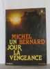 Un jour la vengeance. Bernard Michel
