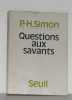 Questions aux savants. P.h Simon