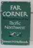 Far corner a personal view of the pacific northwest. Holbrook Stewart H